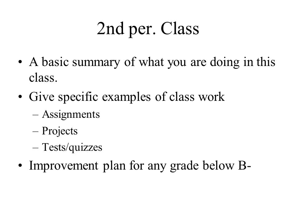 2nd per. Class A basic summary of what you are doing in this class. Give specific examples of class work –Assignments –Projects –Tests/quizzes Improve