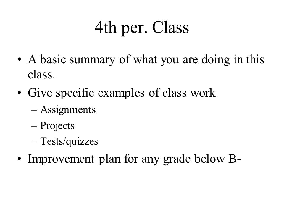 4th per. Class A basic summary of what you are doing in this class. Give specific examples of class work –Assignments –Projects –Tests/quizzes Improve