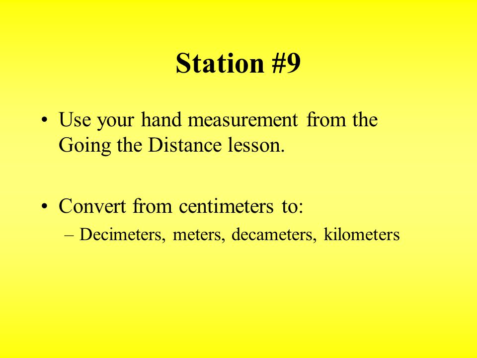 Station #9 Use your hand measurement from the Going the Distance lesson.