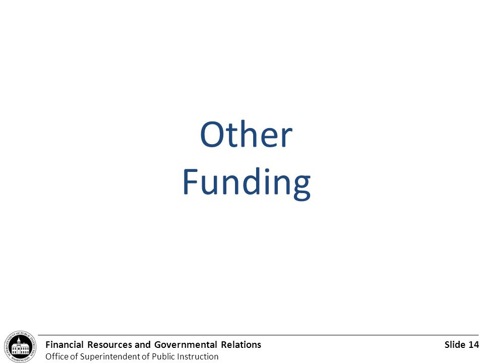 Slide 14Financial Resources and Governmental Relations Office of Superintendent of Public Instruction Other Funding