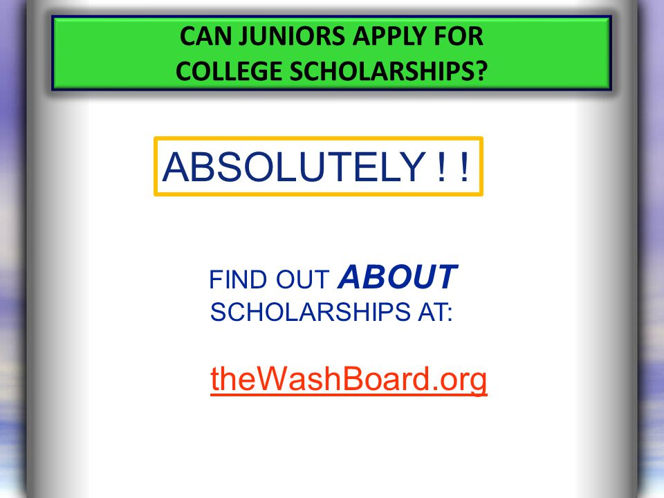 CAN JUNIORS APPLY FOR COLLEGE SCHOLARSHIPS. ABSOLUTELY .