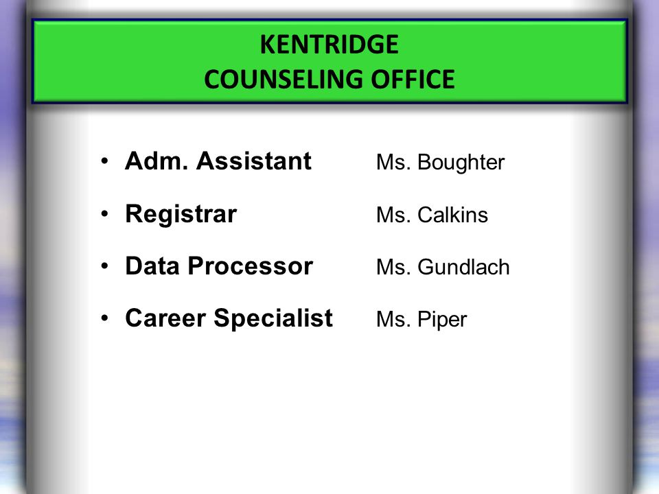 Adm. Assistant Ms. Boughter Registrar Ms. Calkins Data Processor Ms.