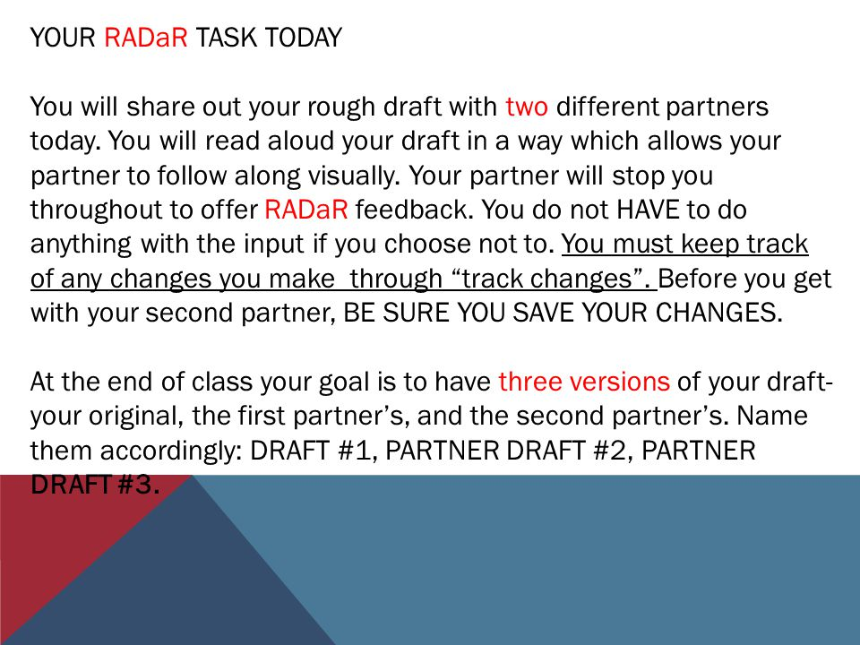 YOUR RADaR TASK TODAY You will share out your rough draft with two different partners today.