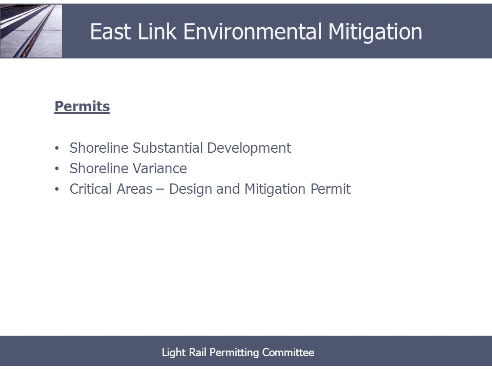 Permits Shoreline Substantial Development Shoreline Variance Critical Areas – Design and Mitigation Permit Light Rail Permitting Committee East Link Environmental Mitigation