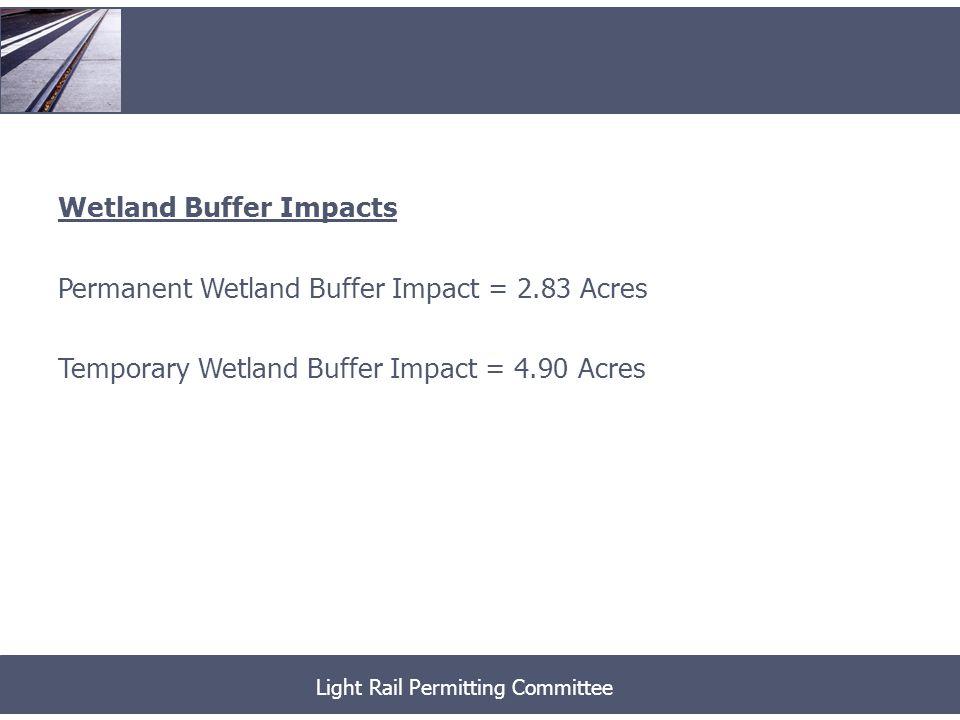 Wetland Vegetation Conversion Permanent Wetland Vegetation Conversion= 0.96 Acres Light Rail Permitting Committee