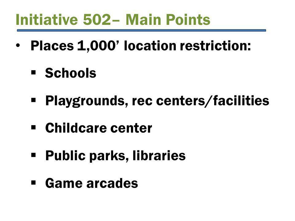 Initiative 502– Main Points Places 1,000' location restriction:  Schools  Playgrounds, rec centers/facilities  Childcare center  Public parks, libraries  Game arcades