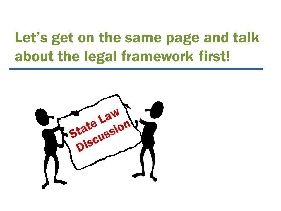 Let's get on the same page and talk about the legal framework first! State Law Discussion