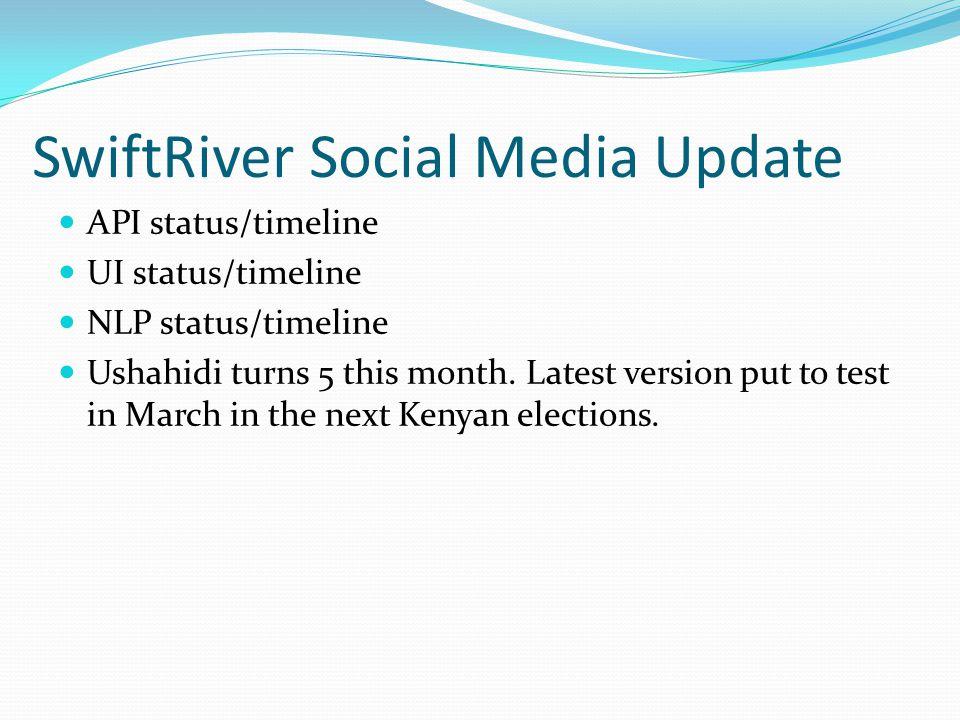 SwiftRiver Social Media Update API status/timeline UI status/timeline NLP status/timeline Ushahidi turns 5 this month.
