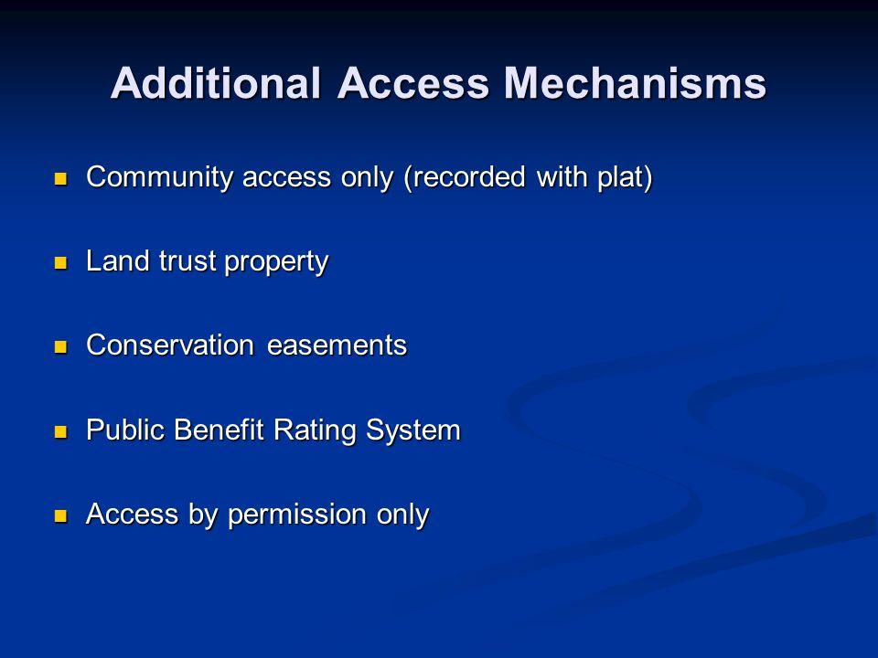Additional Access Mechanisms Community access only (recorded with plat) Community access only (recorded with plat) Land trust property Land trust prop