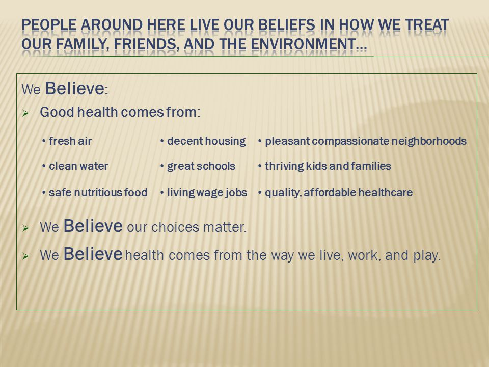 We Believe :  Good health comes from:  We Believe our choices matter.