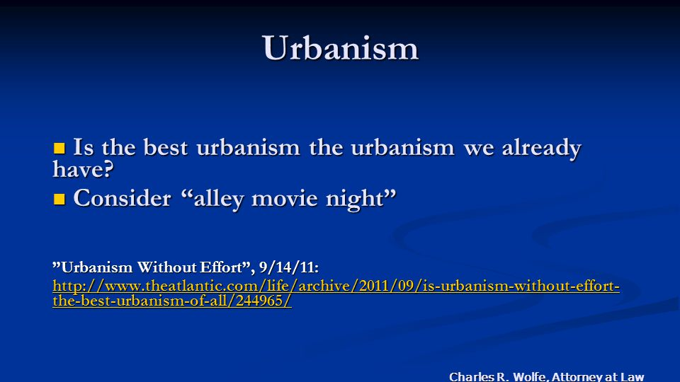 Charles R. Wolfe, Attorney at Law Urbanism Is the best urbanism the urbanism we already have.