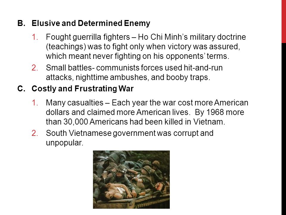 B.Elusive and Determined Enemy 1.Fought guerrilla fighters – Ho Chi Minh's military doctrine (teachings) was to fight only when victory was assured, which meant never fighting on his opponents' terms.