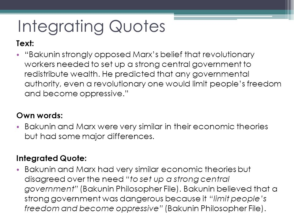 "Integrating Quotes Text: ""Bakunin strongly opposed Marx's belief that revolutionary workers needed to set up a strong central government to redistribu"