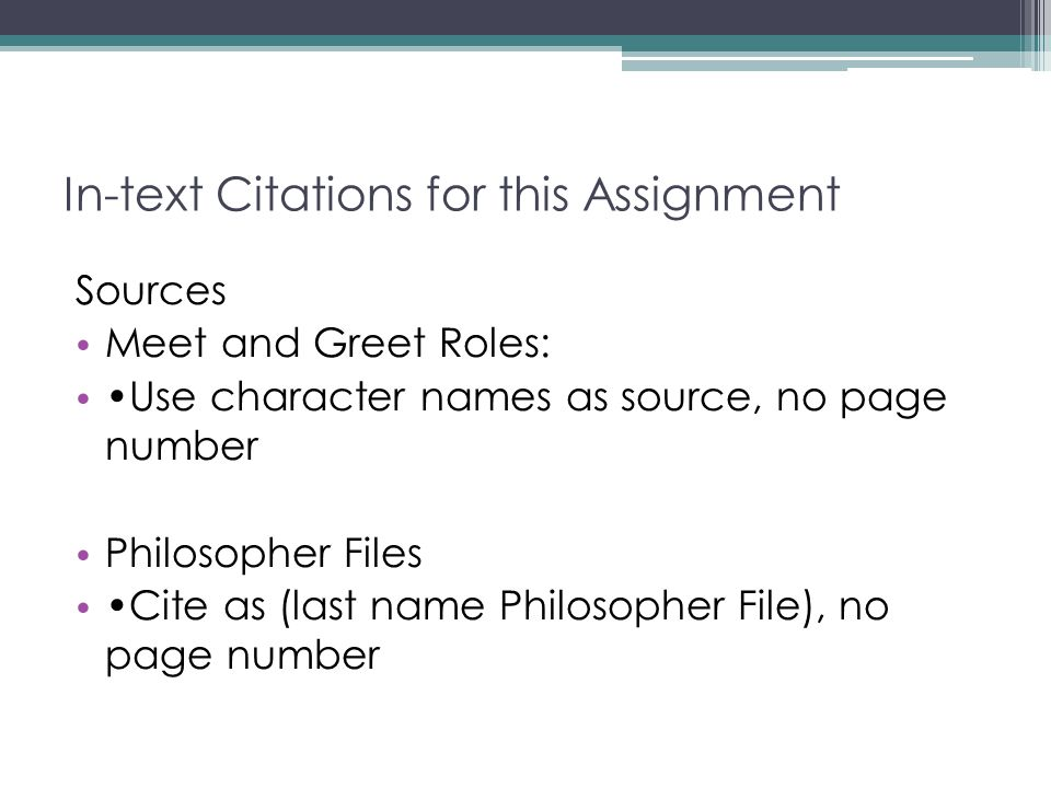 In-text Citations for this Assignment Sources Meet and Greet Roles: Use character names as source, no page number Philosopher Files Cite as (last name
