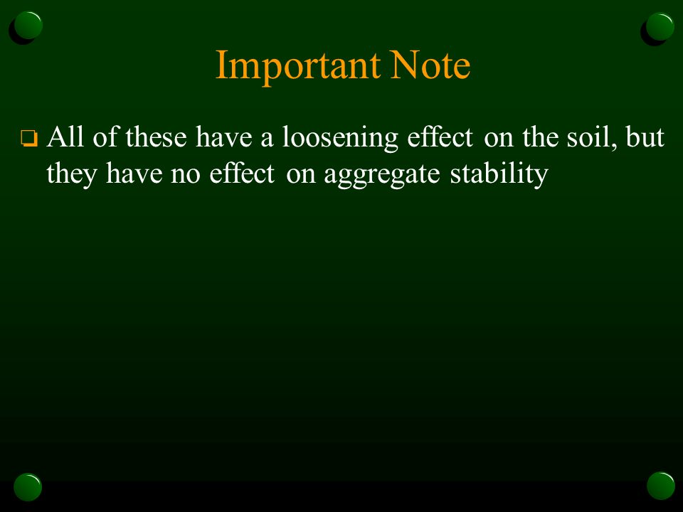Important Note o All of these have a loosening effect on the soil, but they have no effect on aggregate stability