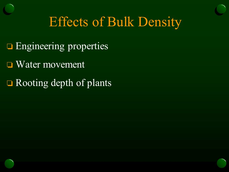 Effects of Bulk Density o Engineering properties o Water movement o Rooting depth of plants