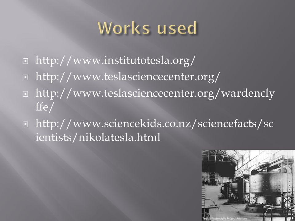  http://www.institutotesla.org/  http://www.teslasciencecenter.org/  http://www.teslasciencecenter.org/wardencly ffe/  http://www.sciencekids.co.nz/sciencefacts/sc ientists/nikolatesla.html