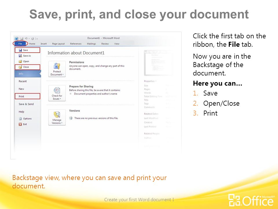 Save, print, and close your document Create your first Word document I Backstage view, where you can save and print your document.
