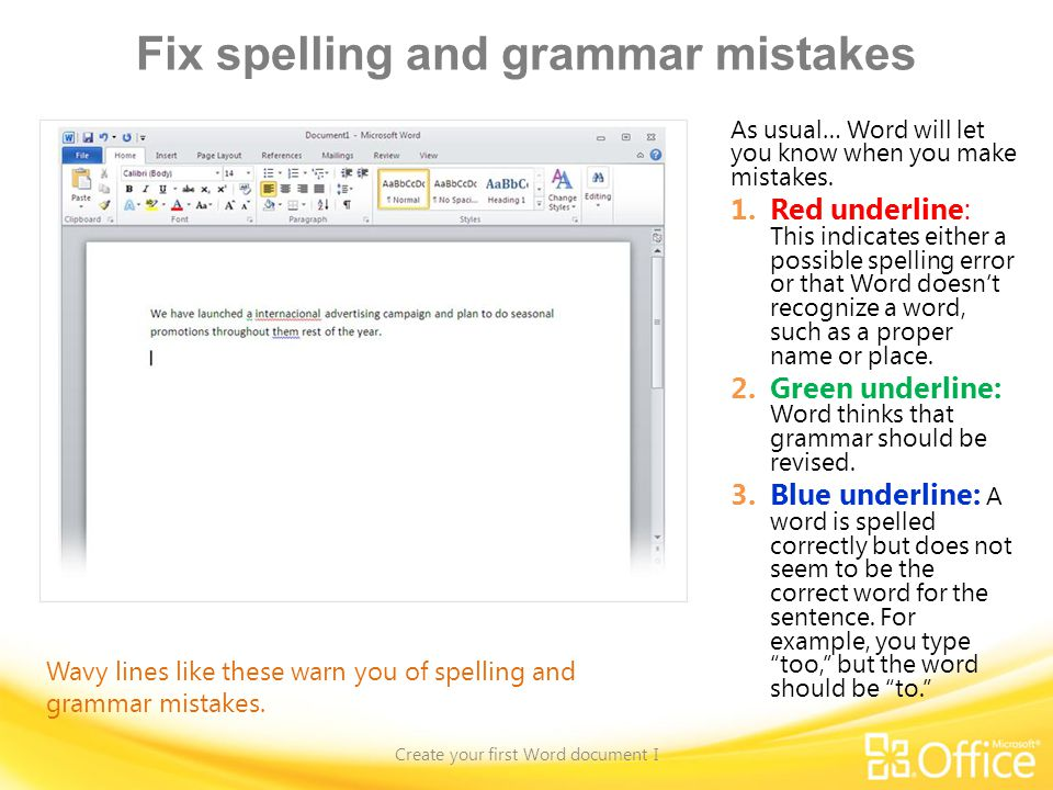 Fix spelling and grammar mistakes Create your first Word document I Wavy lines like these warn you of spelling and grammar mistakes.