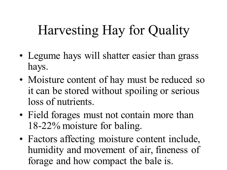 Harvesting Quality Hay Shattering, leaching and bleaching are 3 things that cause loss of quality during harvesting.