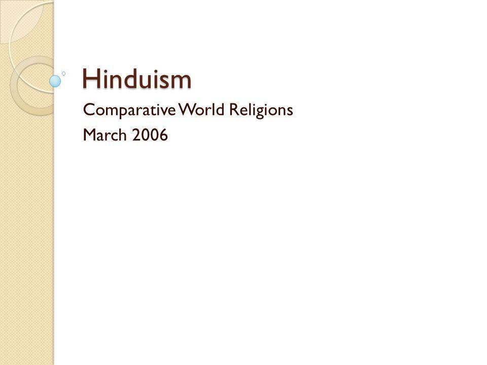 Hinduism Comparative World Religions March 2006