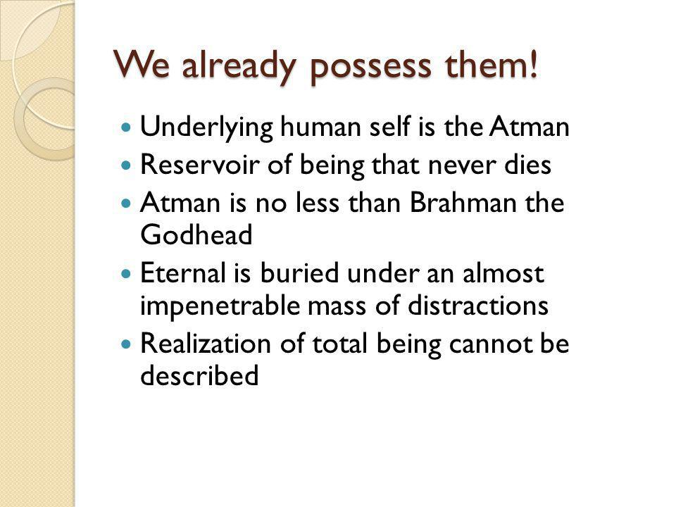 We already possess them.