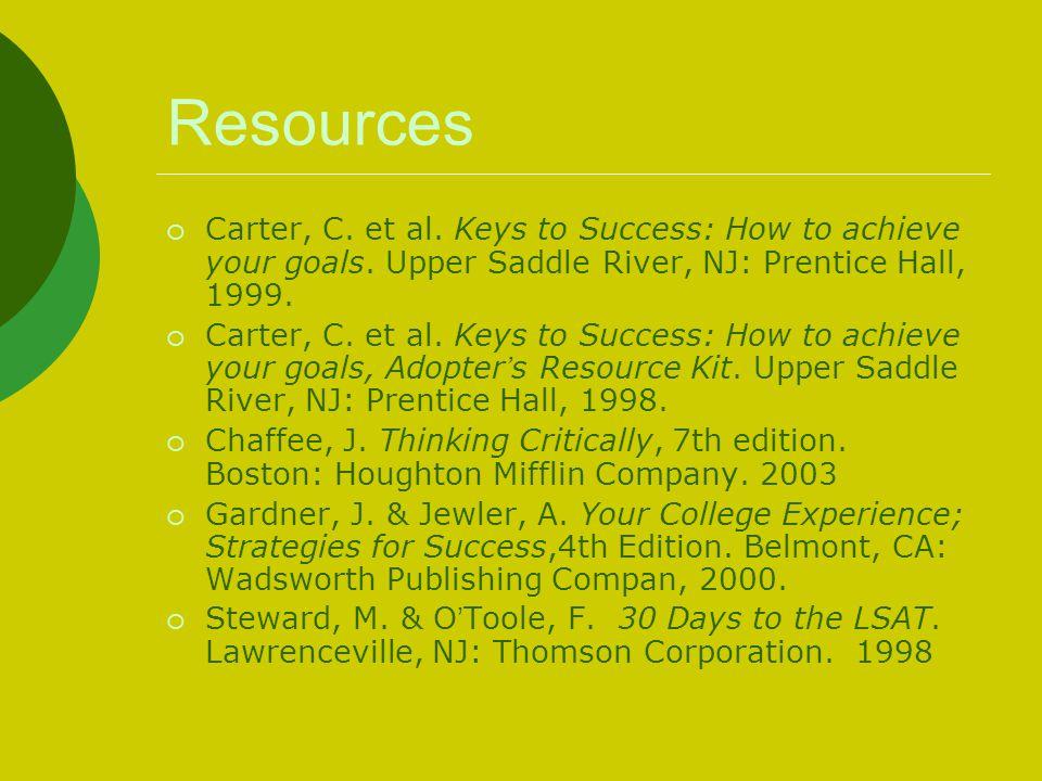 Resources  Carter, C.et al. Keys to Success: How to achieve your goals.