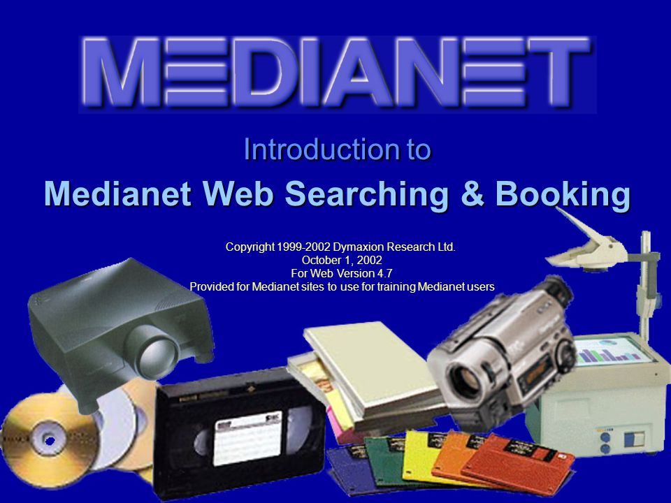 Introduction to Medianet Web Searching & Booking Copyright 1999-2002 Dymaxion Research Ltd.