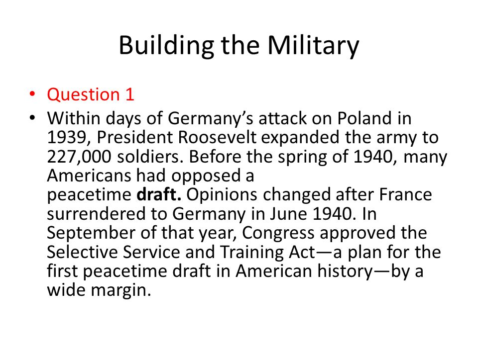 Building the Military Question 1 Within days of Germany's attack on Poland in 1939, President Roosevelt expanded the army to 227,000 soldiers. Before