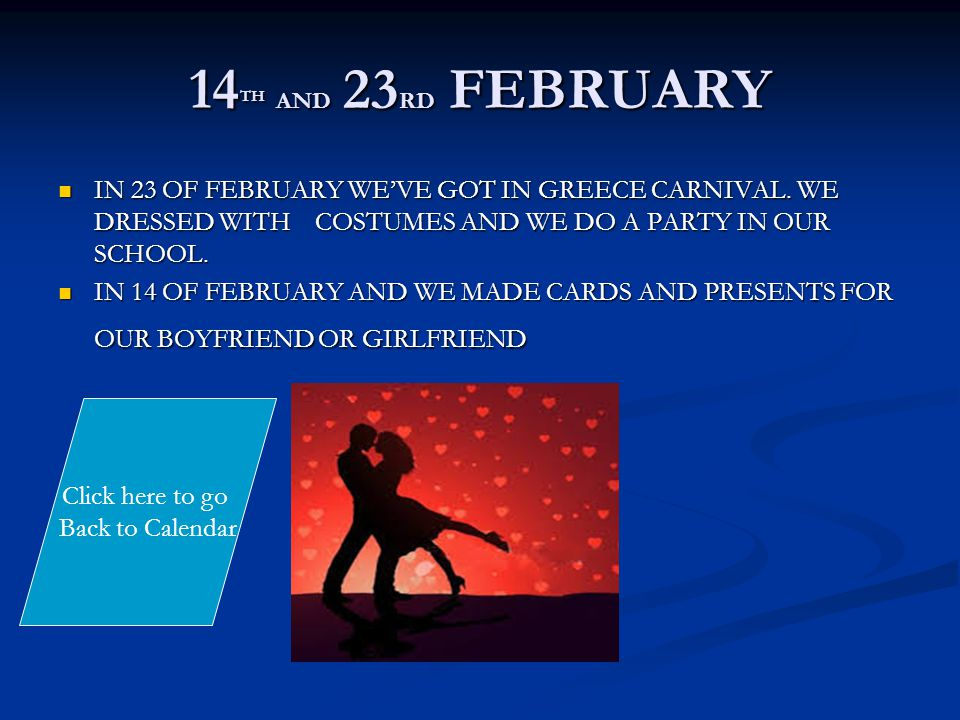 14 TH AND 23 RD FEBRUARY IN 23 OF FEBRUARY WE'VE GOT IN GREECE CARNIVAL.