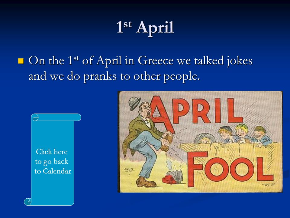 1 st April On the 1 st of April in Greece we talked jokes and we do pranks to other people.
