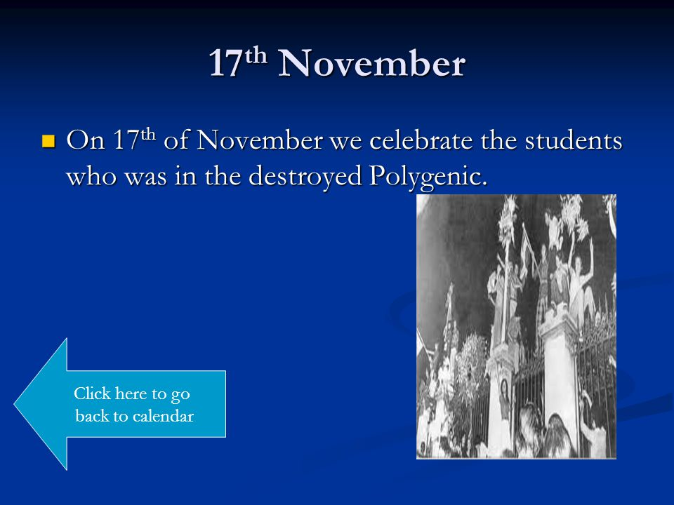 17 th November On 17 th of November we celebrate the students who was in the destroyed Polygenic.