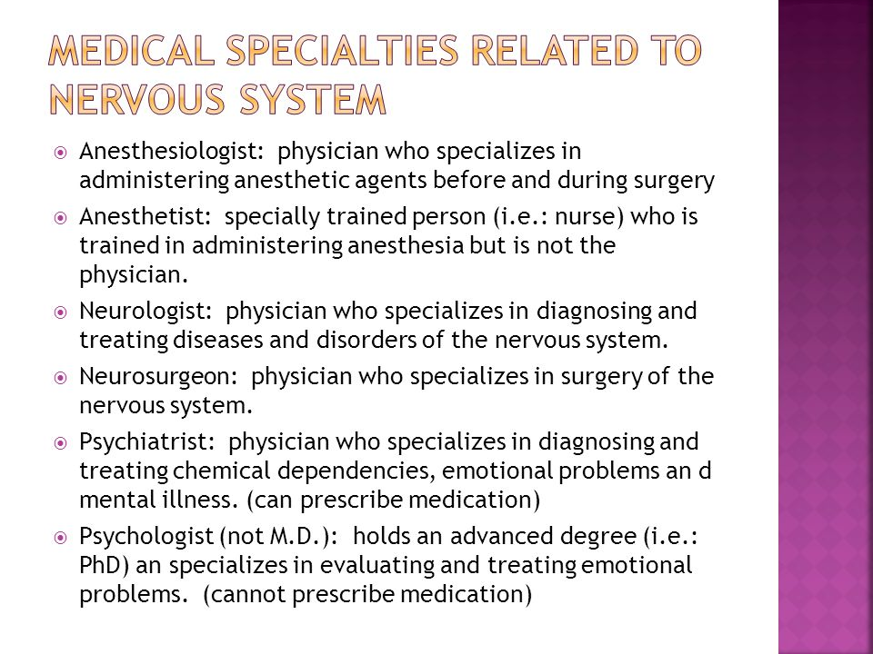  Anesthesiologist: physician who specializes in administering anesthetic agents before and during surgery  Anesthetist: specially trained person (i.