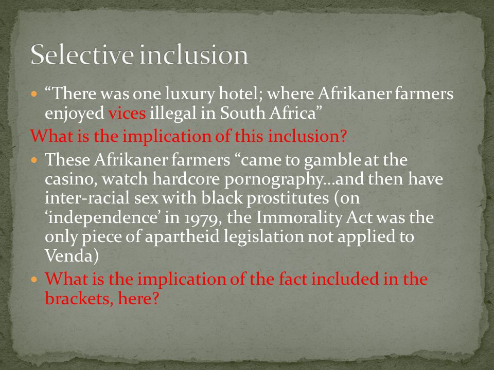 There was one luxury hotel; where Afrikaner farmers enjoyed vices illegal in South Africa What is the implication of this inclusion.