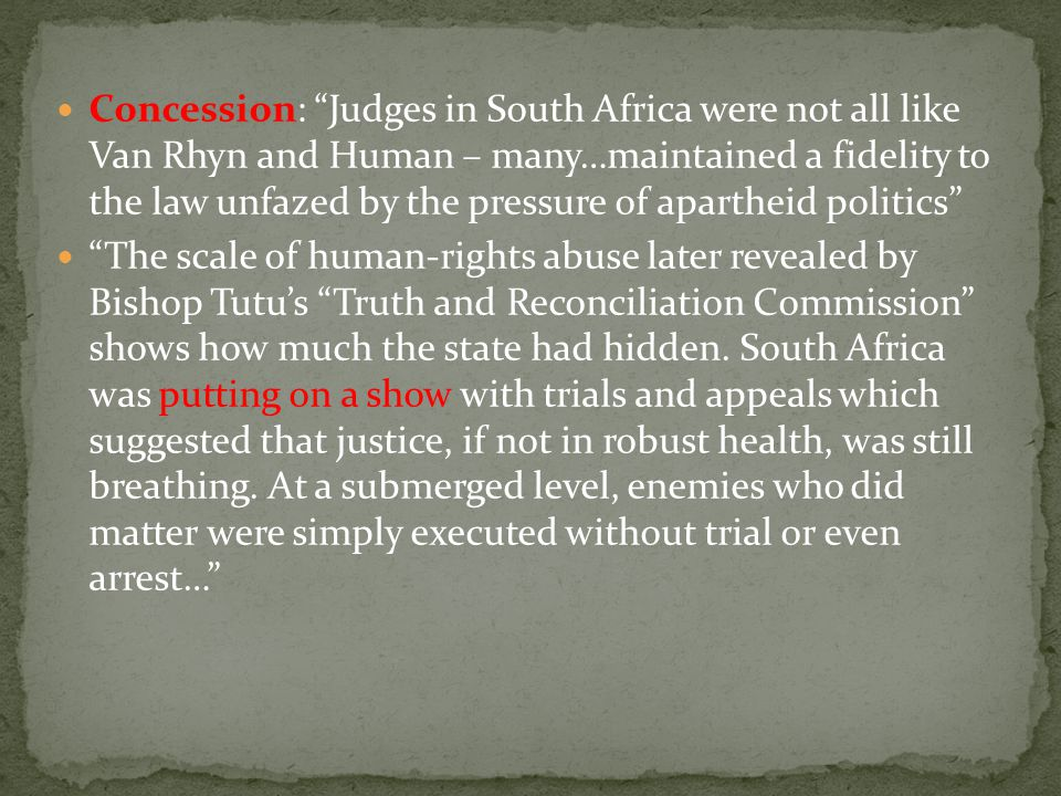 Concession: Judges in South Africa were not all like Van Rhyn and Human – many…maintained a fidelity to the law unfazed by the pressure of apartheid politics The scale of human-rights abuse later revealed by Bishop Tutu's Truth and Reconciliation Commission shows how much the state had hidden.