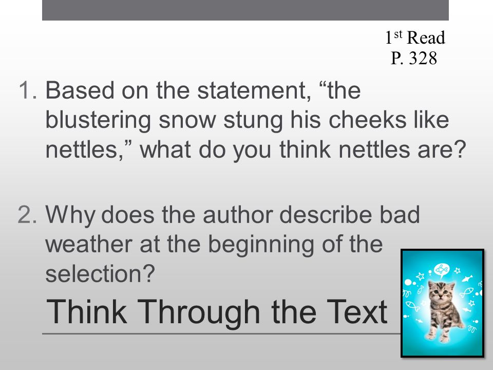 """Think Through the Text 1.Based on the statement, """"the blustering snow stung his cheeks like nettles,"""" what do you think nettles are? 2.Why does the au"""