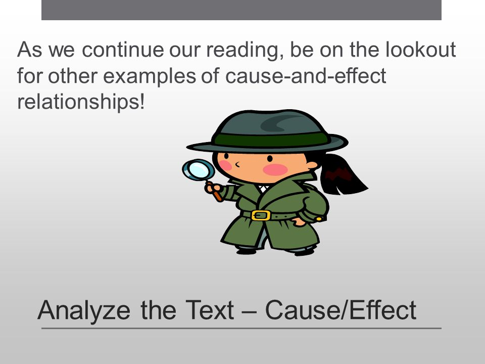 Analyze the Text – Cause/Effect As we continue our reading, be on the lookout for other examples of cause-and-effect relationships!