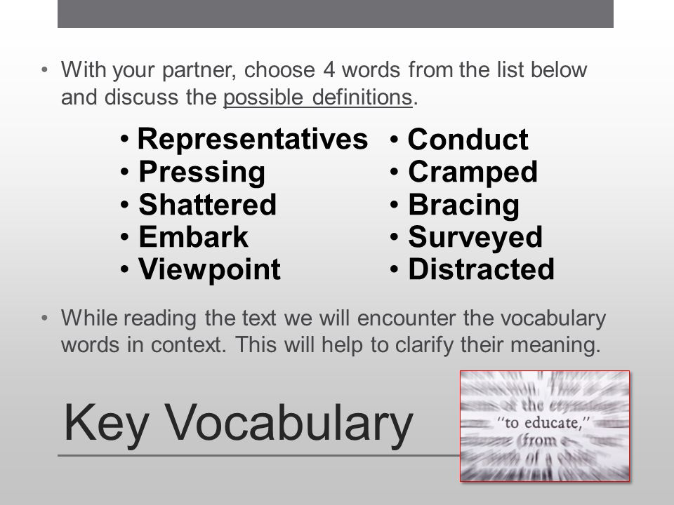 Key Vocabulary With your partner, choose 4 words from the list below and discuss the possible definitions. While reading the text we will encounter th