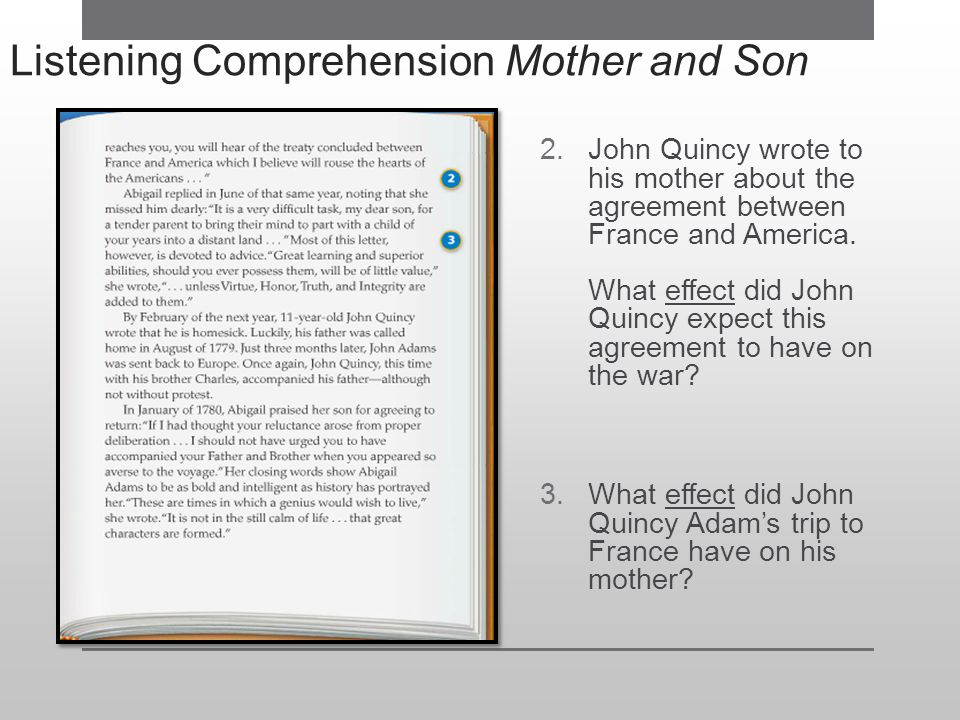 Listening Comprehension Mother and Son 2.John Quincy wrote to his mother about the agreement between France and America. What effect did John Quincy e