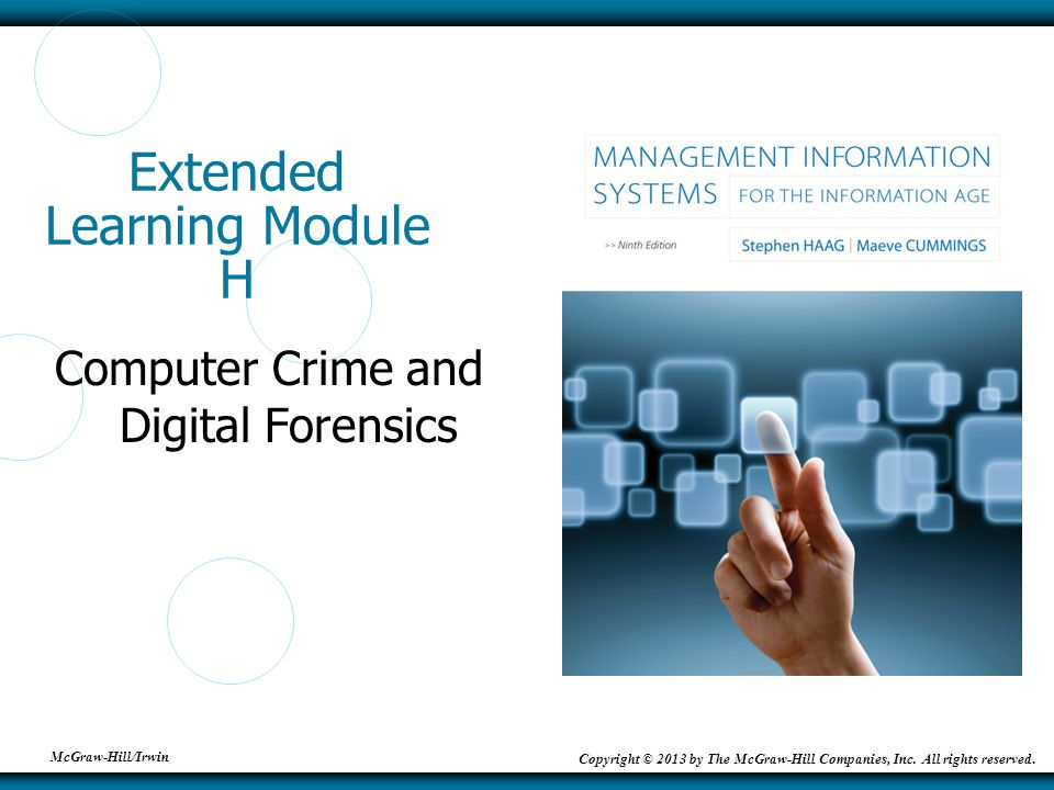 McGraw-Hill/Irwin Copyright © 2013 by The McGraw-Hill Companies, Inc. All rights reserved. Extended Learning Module H Computer Crime and Digital Foren