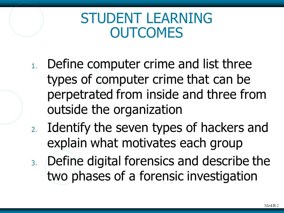 Mod H-2 STUDENT LEARNING OUTCOMES 1. Define computer crime and list three types of computer crime that can be perpetrated from inside and three from o