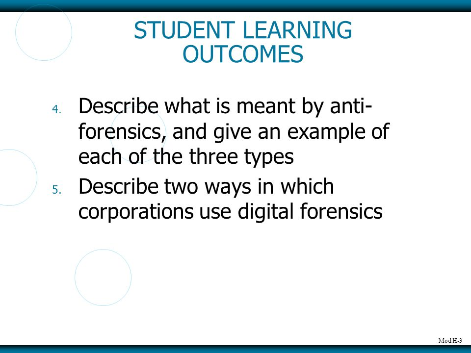 Mod H-3 STUDENT LEARNING OUTCOMES 4. Describe what is meant by anti- forensics, and give an example of each of the three types 5. Describe two ways in