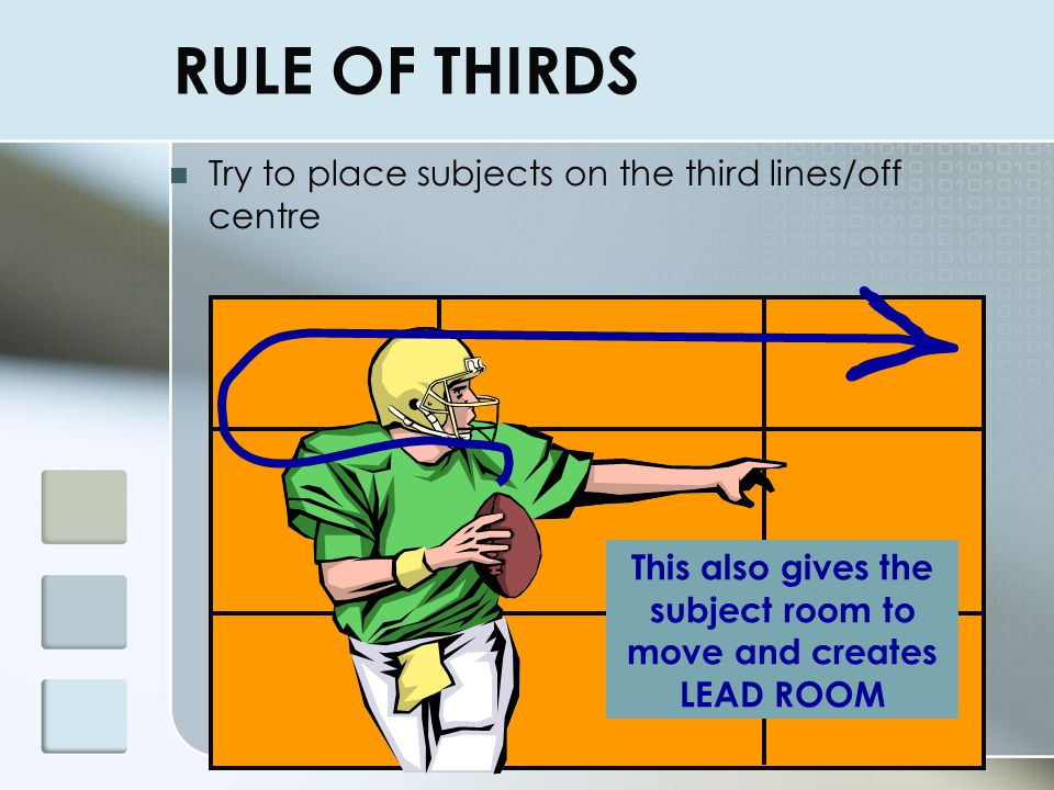 3. Rule of Thirds (contd.) Our eyes map out visual space in thirds We follow a path through the scene by moving to intersection points of the third li