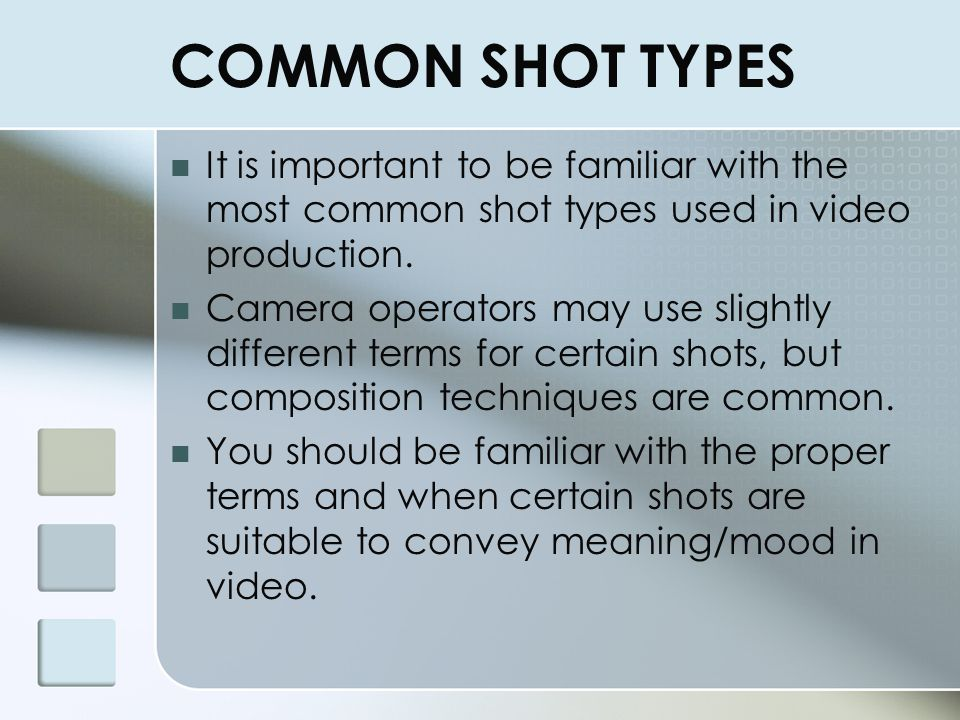OVERVIEW This presentation will cover the basic shot types commonly used in video production. You will also learn about some of the common camera move