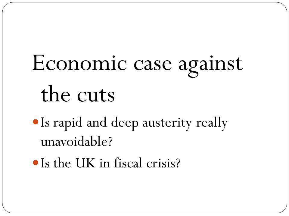 Economic case against the cuts Is rapid and deep austerity really unavoidable.