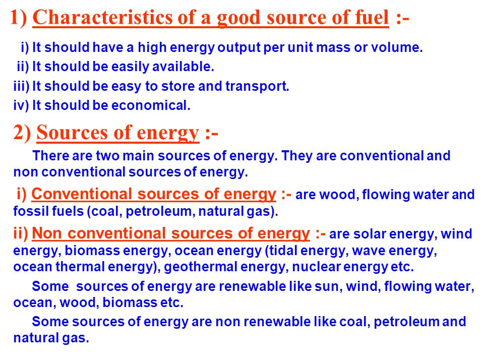 1) Characteristics of a good source of fuel :- i) It should have a high energy output per unit mass or volume.