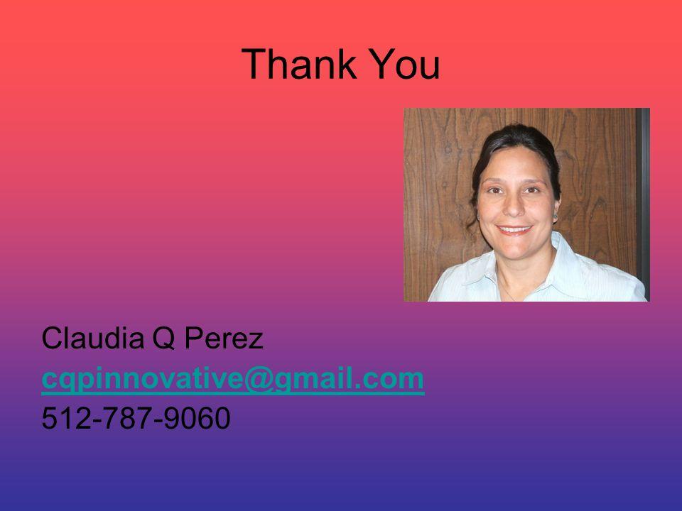 Thank You Claudia Q Perez cqpinnovative@gmail.com 512-787-9060
