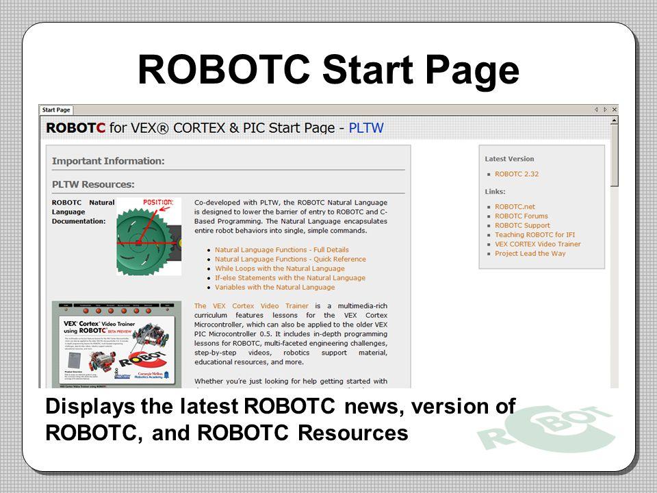 ROBOTC Start Page Displays the latest ROBOTC news, version of ROBOTC, and ROBOTC Resources