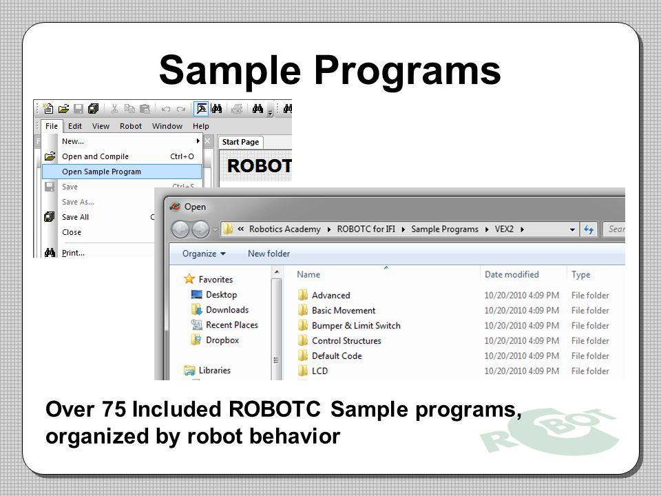 Sample Programs Over 75 Included ROBOTC Sample programs, organized by robot behavior