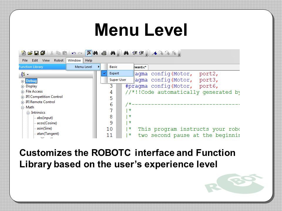 Menu Level Customizes the ROBOTC interface and Function Library based on the user's experience level